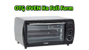 Full Form Of OTG oven    OTG full form in kitchen    OTG full form in cooking and baking