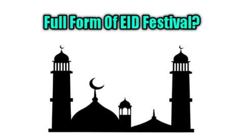 Eid Full Form In Mubarak - Full Form Of EID Festival In Hindi - EID Mubarak Meaning In Hindi